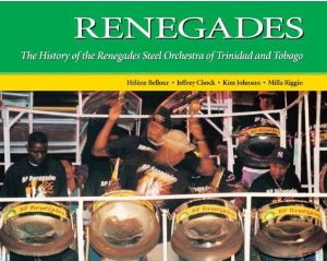 Renegades: The Story of the BP Renegades Steel Orchestra [Paperback]